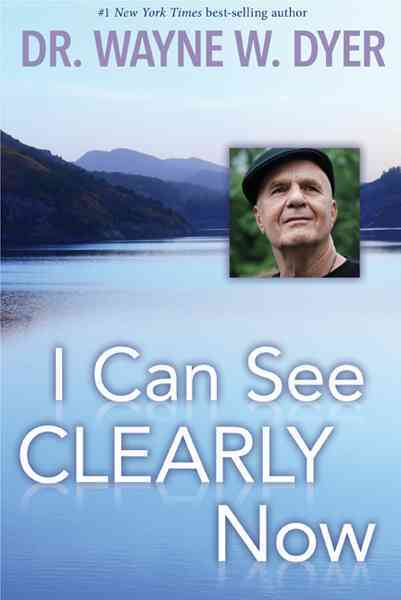 I Can See Clearly Now By Dyer, Wayne W.