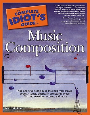 The Complete Idiot's Guide to Music Composition By Miller, Michael