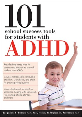 101 School Success Tools for Students With ADHD By Iseman, Jacqueline S., Ph.D./ Silverman, Stephan M., Ph.D./ Jeweler, Sue