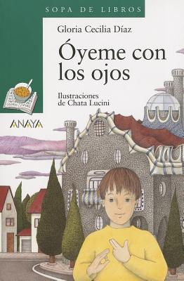 Oyeme Con Los Ojos / Hear Me With Your Eyes By Diaz, Gloria Cecilia/ Lucini, Chata (ILT)